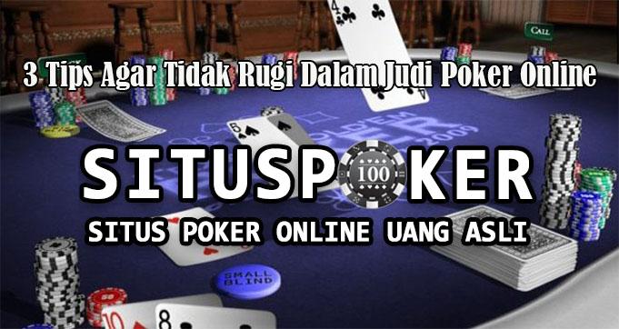 3 Tips Agar Tidak Rugi Dalam Judi Poker Online