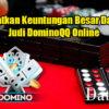 Dapatkan Keuntungan Besar Dalam Judi DominoQQ Online