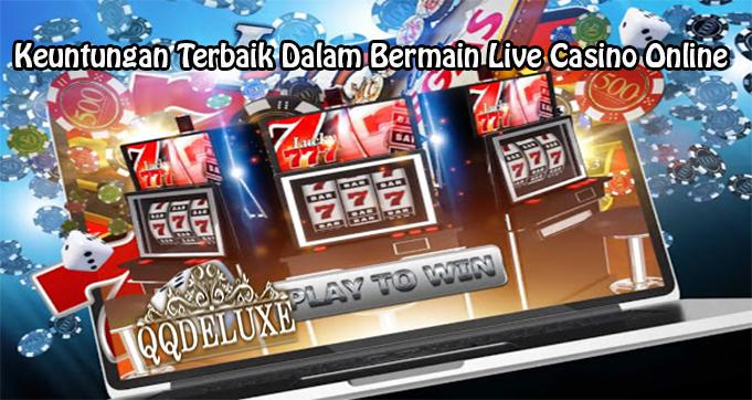 Keuntungan Terbaik Dalam Bermain Live Casino Online