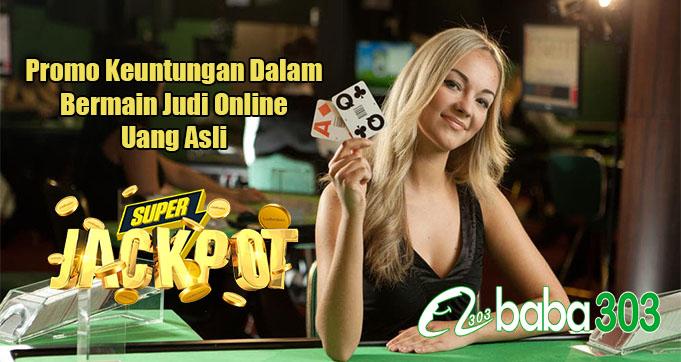 Promo Keuntungan Dalam Bermain Judi Online Uang Asli