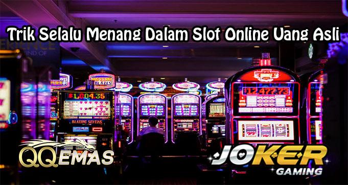 Trik Selalu Menang Dalam Slot Online Uang Asli